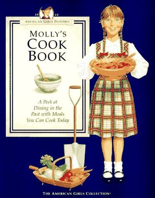 Molly's Cookbook: A Peek at Dining in the Past With Meals You Can Cook Today