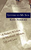 Letters to My Son: A Father's Wisdom on Manhood, Women, Life and Love