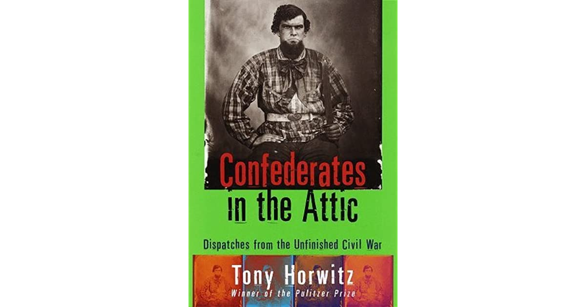 Confederates In The Attic Dispatches From The Unfinished