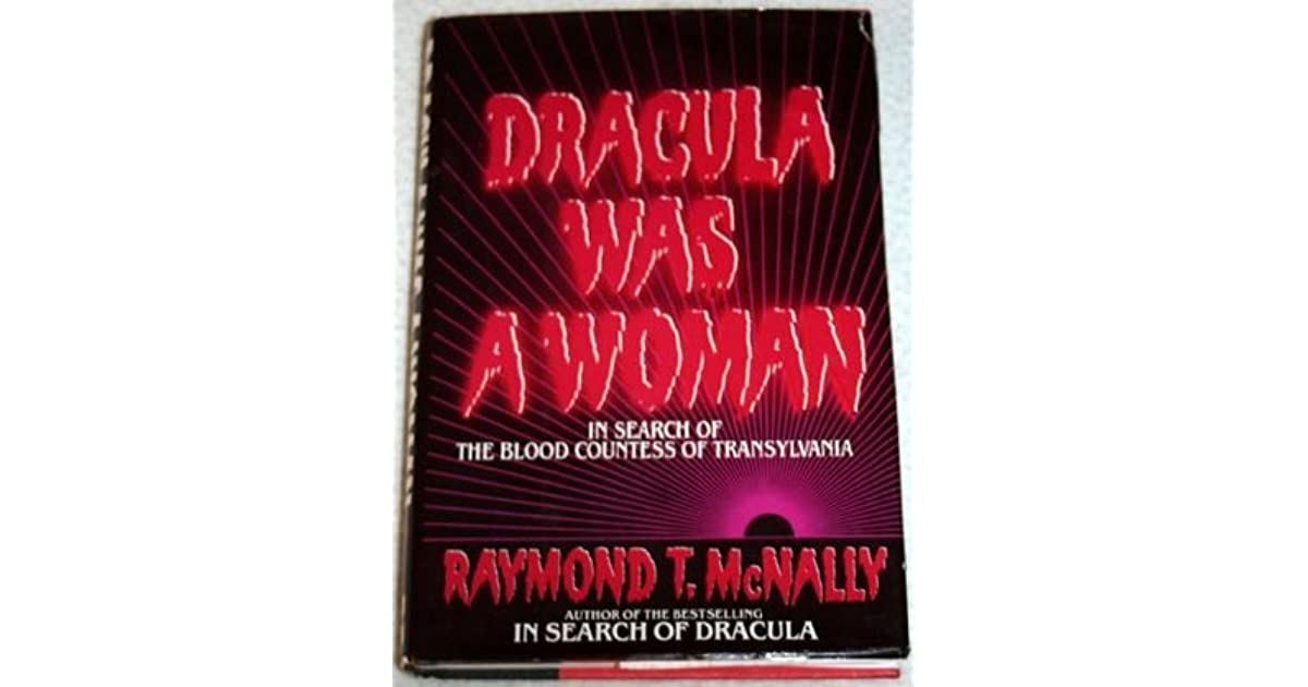 Dracula was a woman in search of the blood countess of dracula was a woman in search of the blood countess of transylvania by raymond t mcnally fandeluxe Document