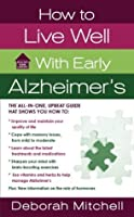 How to Live Well with Early Alzheimer's: A Complete Program for Enhancing Your Quality of Life (Healthy Home Library)