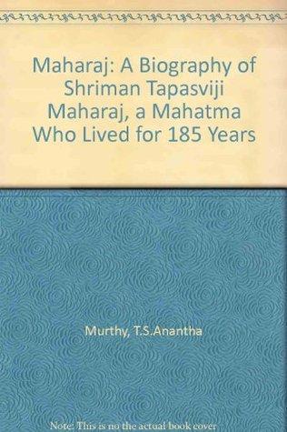 Maharaj: A Biography of Shriman Tapasviji Maharaj, a Mahatma Who Lived for 185 Years