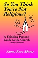 So You Think You're Not Religious