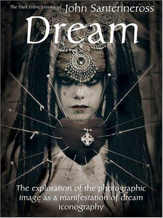 Dream: The Dark Erotic Visions of John Santerineross