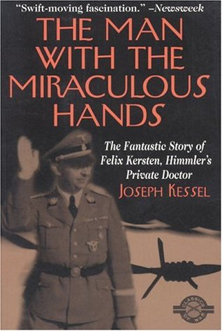 The Man With the Miraculous Hands: The Fantastic Story of Felix Kersten, Himmler's Private Doctor (Classics of War Series)