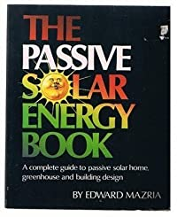 The Passive Solar Energy Book: A Complete Guide to Passive Solar Home, Greenhouse, and Building Design