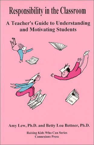 Responsibility in the Classroom: Teacher's Guide to Understanding and Motivating Students Revised