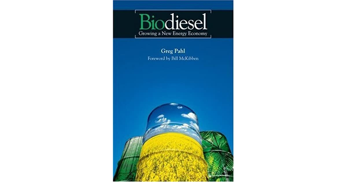 Biodiesel Growing A New Energy Economy By Greg Pahl