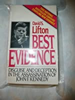 Best Evidence: Disguise and Deceptions in the Assassination of John F. Kennedy