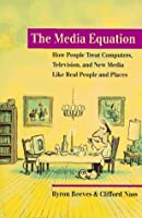 The Media Equation: How People Treat Computers, Televisions, and New Media as Real People and Places
