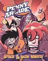 Attack of the Bacon Robots (Penny Arcade, Vol. 1)