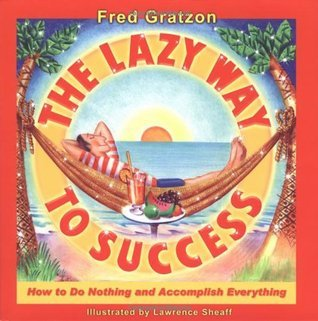 The-Lazy-Way-to-Success-How-to-Do-Nothing-and-Accomplish-Everything