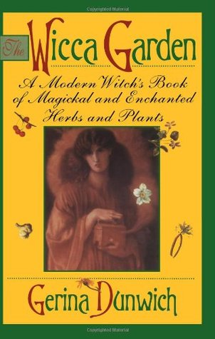 The Wicca Garden: A Modern Witch's Book of Magickal and