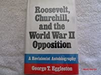 Roosevelt, Churchill, and the World War II opposition: A revisionist autobiography