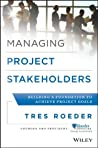 Managing Project Stakeholders by Tres Roeder