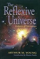 The Reflexive Universe: Evolution of Consciousness