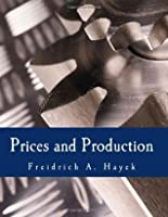 Prices and Production: And Other Works on Money, the Business cycle, and the Gold Standard