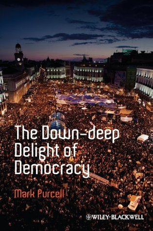 The Down-Deep Delight of Democracy (Antipode Book Series)