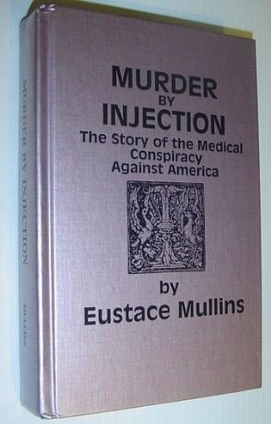 Murder By Injection - Eustace Mullins