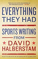 Everything They Had: Sports Writing from David Halberstam