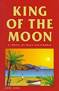 King of the Moon: A Novel of Baja California