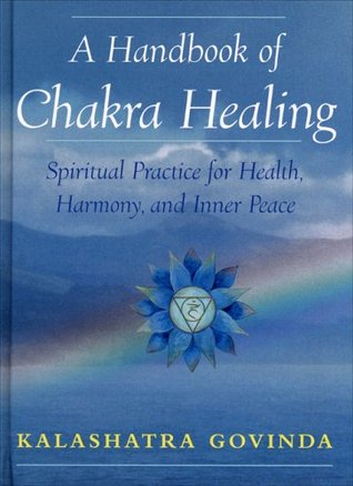 A Handbook of Chakra Healing: Spiritual Practice for Health, Harmony, and Inner Peace