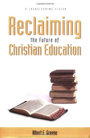Reclaiming the Future of Christian Education: A Transforming Vision