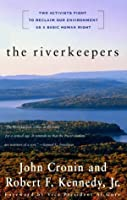 The Riverkeepers: Two Activists Fight to Reclaim Our Environment as a Basic Human Right