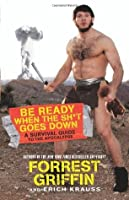 Be Ready When the Sh*t Goes Down: A Survival Guide to the Apocalypse