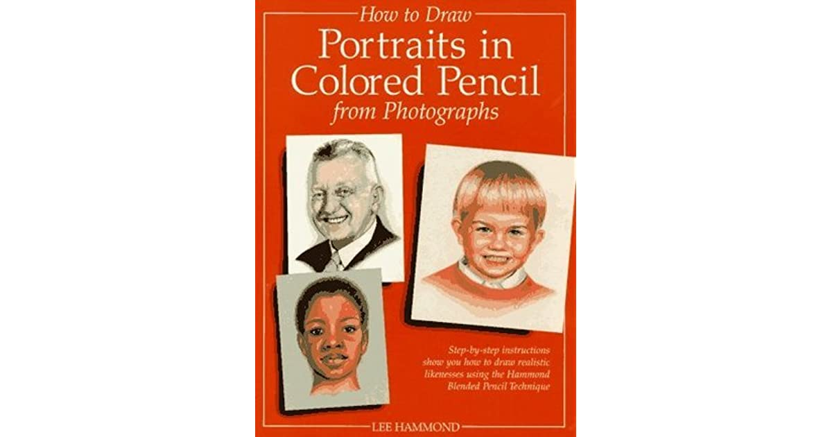 drawing portraits in colored pencil from photographs by lee hammond