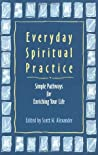 Everyday Spiritual Practice: Simple Pathways for Enriching Your Life