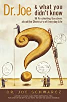 Dr. Joe & What You Didn't Know: 177  Fascinating Questions About the Chemistry of Everyday Life: 99 Fascinating Questions about the Chemistry of Everyday Life