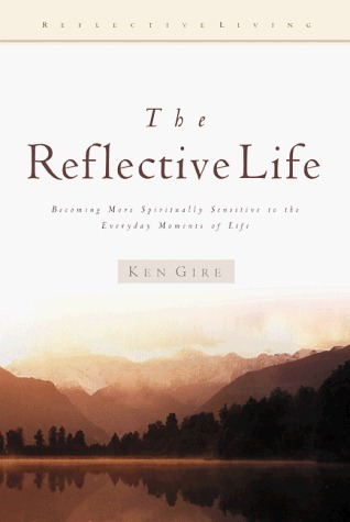 The Reflective Life: Becoming More Spiritually Sensitive to the Everday Moments of Life (Reflective Living Series)