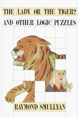 The Lady or the Tiger? And Other Logic Puzzles
