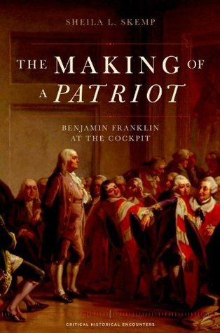 The Making of a Patriot  Benjamin Franklin at the Cockpit (Critical Historical Encounters)