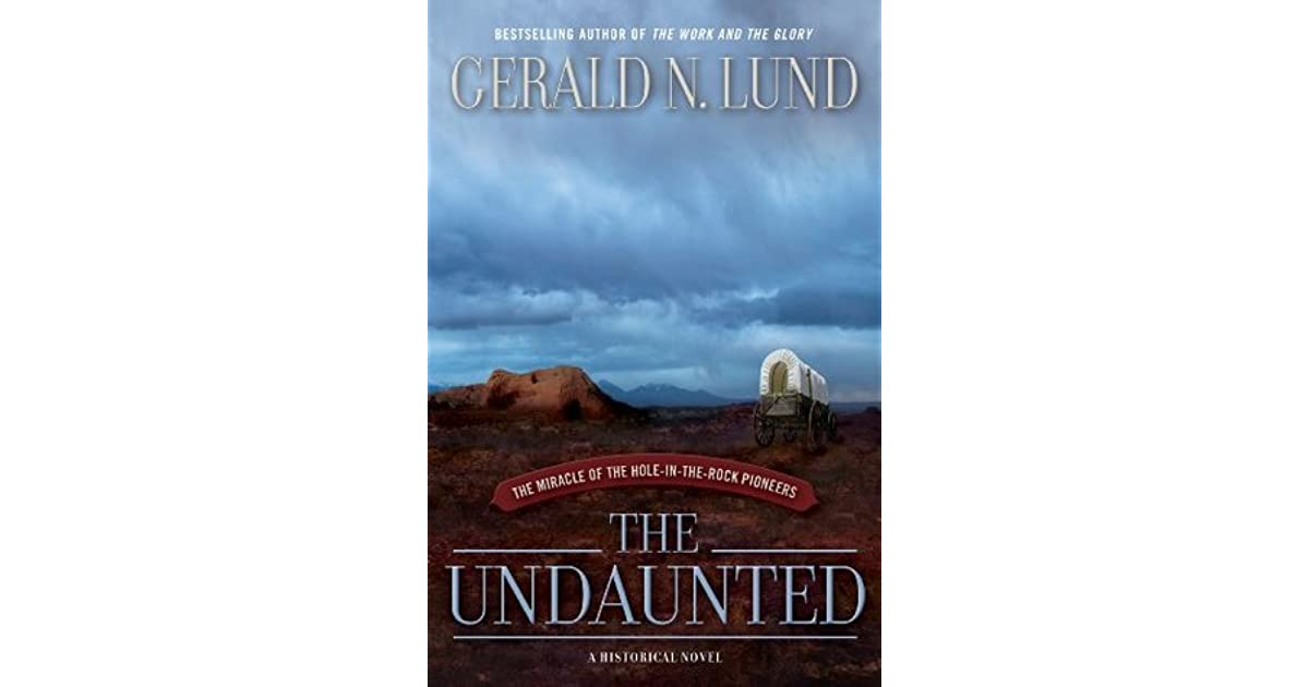 The undaunted the miracle of the hole in the rock pioneers by the undaunted the miracle of the hole in the rock pioneers by gerald n lund fandeluxe Image collections