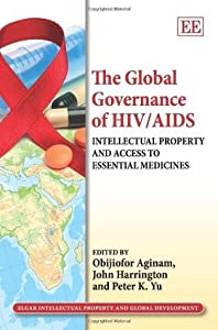 The Global Governance of Hiv/AIDS: Intellectual Property and Access to Essential Medicines