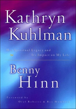 Kathryn Kuhlman: Her Spiritual Legacy and Its Impact on My Life by