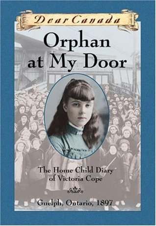 Orphan at My Door: The Home Child Diary of Victoria Cope