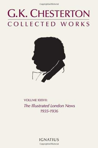 The Collected Works of G.K. Chesterton, Vol 37: The Illustrated London News, 1935-1936