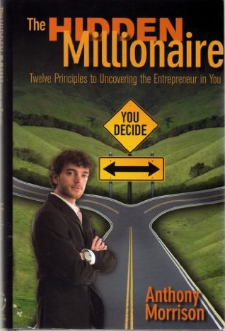 The Hidden Millionaire: Twelve Principles to Uncovering the Entrepreneur in You