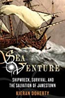 Sea Venture: Shipwreck, Survival, and the Salvation of the First English Colony in the New World