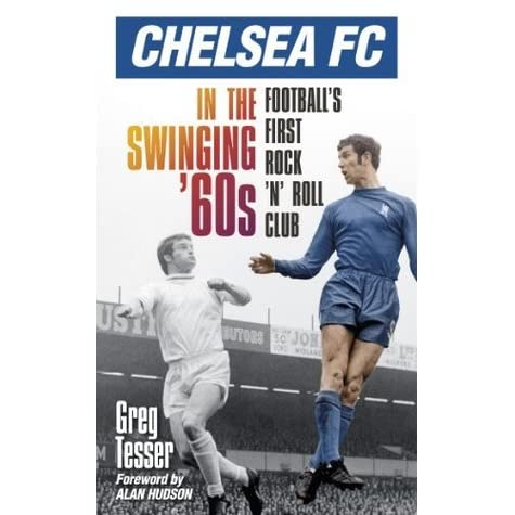 Chelsea FC in the Swinging 60s: Footballs First Rock n Roll Club