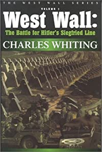 West Wall: The Battle for Hitler's Siegfried Line September 1944-March 1945 (Charles Whiting