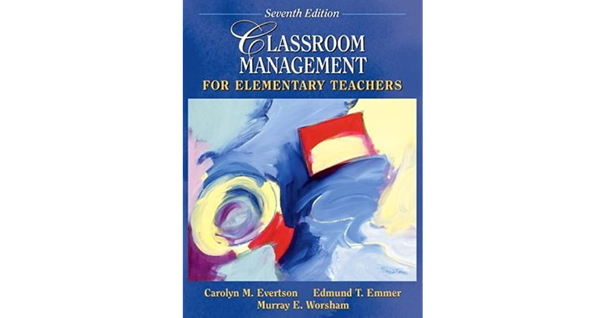 Classroom Management For Elementary Teachers By Carolyn M Evertson