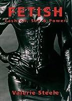 Fetish: Fashion, Sex & Power: Fashion, Sex and Power
