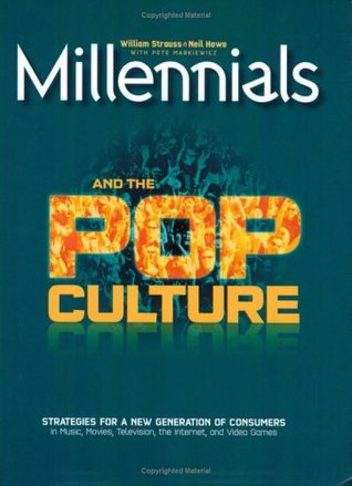 Millennials and the Pop Culture: Strategies for a New Generation of Consumers in Music, Movies, Television, the Internet, and Video Games