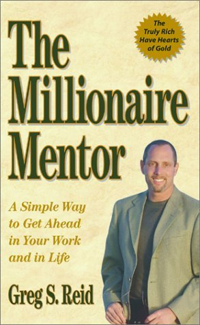 The Millionaire Mentor: A Simple Way to Get Ahead in Your Work and in Life