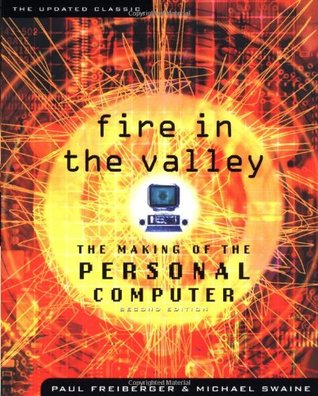 Fire in the Valley: The Making of the Personal Computer