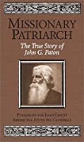 Missionary Patriarch: The True Story of John G. Paton
